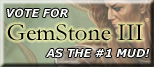 Vote for GemStone as the #1 MUD every 12 hours!